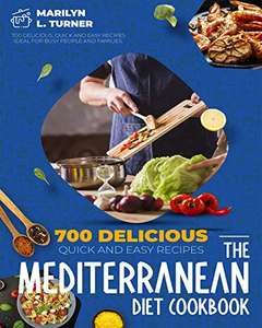 The Mediterranean Diet Cookbook: 700 Delicious, Quick And Easy Recipes Ideal For Busy People And Families - Kindle Edition Free @ Amazon