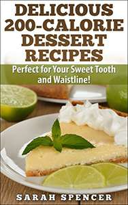 Delicious 200-Calorie Dessert Recipes: Perfect for Your Sweet Tooth and Waistline! Kindle Edition FREE at Amazon