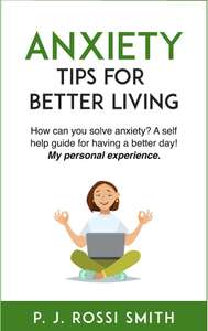 Anxiety: Tips for Better Living: How can you solve anxiety? A self help guide for having a better day Free For Kindle on Amazon