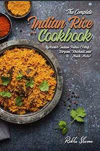 Complete Indian Rice Cookbook: Master Indian Pulao (Pilaf), Biryani,& Much More! Kindle Edition - Free @ Amazon
