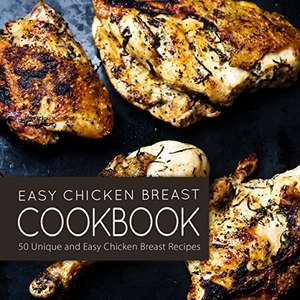 Easy Chicken Breast Cookbook: 50 Unique and Easy Chicken Breast Recipes Kindle Edition FREE at Amazon