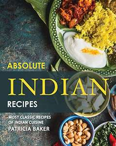 Absolute Indian Recipes: Most Classic Recipes of Indian Cuisine Kindle Edition. Now Free @ Amazon.