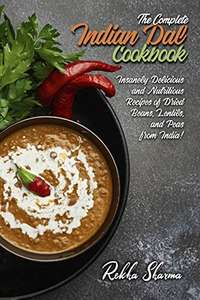 Indian Dal Cookbook: Insanely Delicious & Nutritious Recipes of Dried Beans, Lentils Peas from India - Kindle Edition now Free @ Amazon