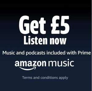 Get £5 when you listen to Amazon Music for Prime members (account specific) @ Amazon
