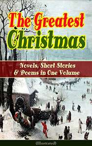 The Greatest Christmas Novels, Short Stories & Poems in One Volume (Illustrated) Kindle Edition - Free @ Amazon