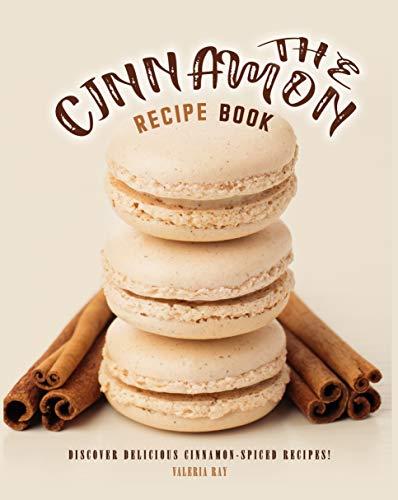 The Cinnamon Recipe Book: Discover Delicious Cinnamon-Spiced Recipes - Kindle Edition Free @ Amazon