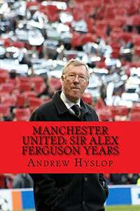 Manchester United: Sir Alex Ferguson Years: Re-Live The Rollercoaster Kindle Edition FREE at Amazon