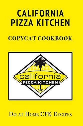 California Pizza Kitchen Copycat Cookbook: Do at Home CPK Recipes Kindle Edition FREE at Amazon
