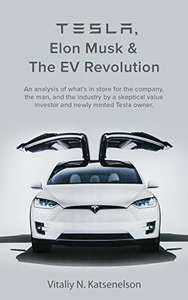 Tesla, Elon Musk and the EV Revolution: An in-depth analysis of the company, the man, and the industry - Kindle Edition now Free @ Amazon