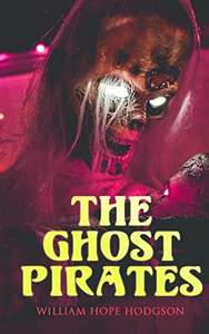 William Hope Hodgson - Collected Works & The Ghost Pirates: Sea Horror Novel Kindle Edition - Free @ Amazon