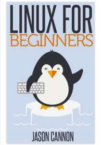 Linux for Beginners: An Introduction to the Linux Operating System and Command Line - Free Kindle edition via Amazon