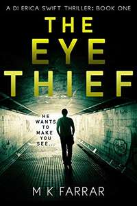 New Crime Thriller - M K Farrar - The Eye Thief (A DI Erica Swift Thriller Book 1) Kindle Edition - Free @ Amazon