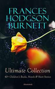 FRANCES HODGSON BURNETT Ultimate Collection: 40+ Children's Books, Novels & Short Stories (Illustrated) - Kindle Edition - Free @ Amazon