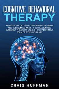 Cognitive Behavioral Therapy: Essential Guide Overcoming Anxiety, Depression Intrusive Thoughts (more in OP) - Kindle Ed now Free @ Amazon