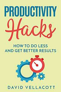 Productivity Hacks: How to do less and get better results Kindle Edition FREE at Amazon