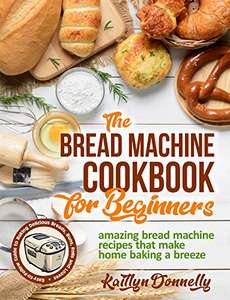 The Bread Machine Cookbook for Beginners Kindle Edition FREE at Amazon