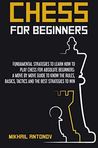 CHESS FOR BEGINNERS: Fundamental strategies to learn how to play chess for Absolute Beginners Kindle FREE at Amazon