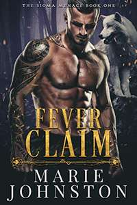 Fever Claim: A Wolf Shifter Romance (The Sigma Menace Book 1) by Marie Johnston Free Kindle @ Amazon