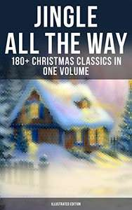 Jingle All The Way: 180+ Christmas Classics in One Volume (Illustrated Edition) Kindle Edition - Free @ Amazon