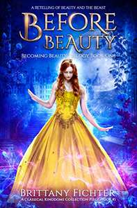 Before Beauty: A Retelling of Beauty and the Beast (The Classical Kingdoms Collection Book 1) Kindle Edition - Free @ Amazon