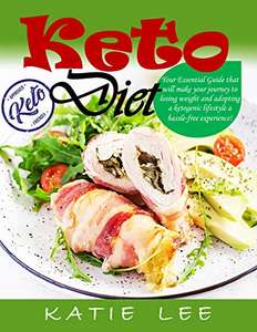Keto Diet: Your Essential Guide to losing weight and adopting a ketogenic lifestyle. Kindle Edition - Free @ Amazon