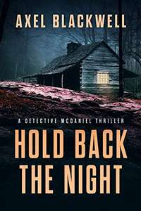 Cracking Thriller - Axel Blackwell - Hold Back the Night (A Detective McDaniel Thriller Book 1) Kindle Edition - Free @ Amazon