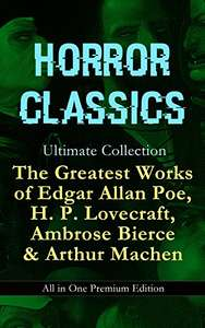 HORROR CLASSICS Ultimate Collection: The Greatest Works of Edgar Poe,Lovecraft, Bierce & Machen Kindle Edition - Free @ Amazon