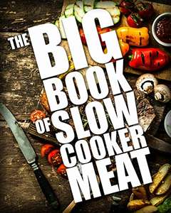 The BIG BOOK of Slow Cooker Meat (Crock Pot Recipes, Chicken Recipes, Beef Recipes 1) Kindle Edition - Free @ Amazon