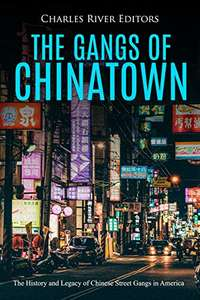 The Gangs of Chinatown: The History and Legacy of Chinese Street Gangs in America - Free Kindle Book @ Amazon