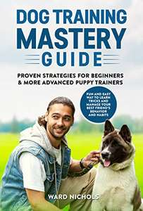 Dog Training Mastery Guide: Proven Strategies for Beginners and More Advanced Puppy Trainers. Kindle edition - Free @ Amazon