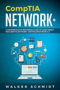 CompTIA Network+: A Comprehensive Beginners Guide to Learn About The CompTIA Network+ Certification from A-Z Kindle Edition - Free @ Amazon