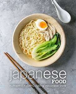 Japanese Food: Authentic Asian Cooking Japanese Style Kindle Edition FREE at Amazon