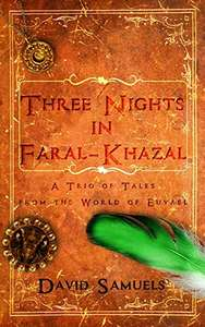 Three Nights in Faral-Khazal: A Trio of Tales from the World of Euvael - Free Kindle Book @ Amazon