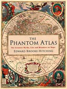 The Phantom Atlas: The Greatest Myths, Lies and Blunders on Maps - Edward Brooke-Hitching - Illustrated Book £10 delivered @ Amazon