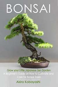 BONSAI - A Beginner's Guide On How To Cultivate And Care For Your Bonsai Trees - Kindle Edition free at Amazon