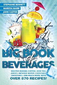 The Big Book of Beverages: Coffee, Iced Tea, Juices, Cocktails, Smoothies, & Much More with 870+ Recipes - Kindle Edition now Free @ Amazon