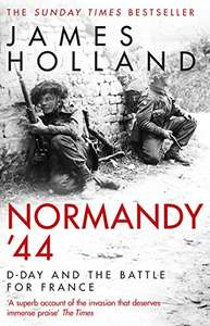 Normandy '44: The epic Sunday Times bestseller by James Holland - Kindle Edition now 99p @ Amazon