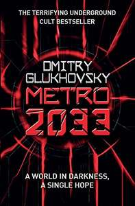 Metro 2033 (The novels that inspired the bestselling games) by Dmitriĭ Glukhovskiĭ Kindle Edition now 99p @ Amazon