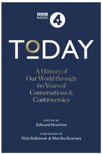 Edward Stourton - Today: A History of our World through 60 years of Conversations & Controversies. Kindle Edition - Now 99p @ Amazon