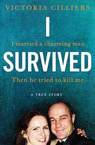 I Survived: I married a charming man. Then he tried to kill me. A true story. Kindle Edition 99p Amazon