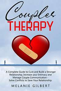 Couples Therapy: A Complete Guide To Cure / Build A Stronger Relationship Increase Your Intimacy & Manage Couple Communication Free @ Amazon