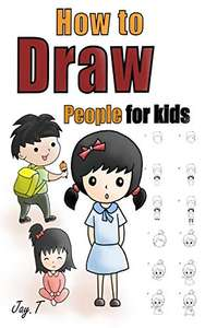 How To Draw People For Kids: Step By Step Drawing Guide For Children, Easy To Learn Draw Human Bodies - Kindle Edition now Free @ Amazon