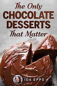 The Only Chocolate Desserts That Matter: Essential And Simple Recipes Cookbook Kindle Edition - Free @ Amazon