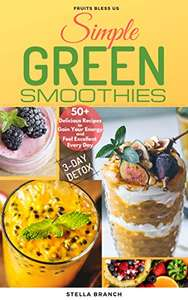 Simple Green Smoothies to Lose Weight: 50+ Delicious Recipes to Gain Energy and Feel Excellent Every Day Kindle Edition - Free @ Amazon