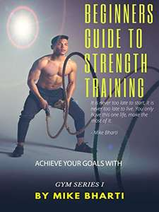 Free Kindle Book - Guide to Strength Training: By Mike Bharti at Amazon