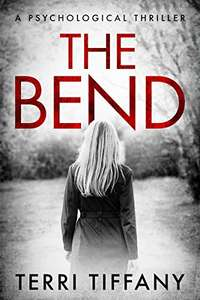 The Bend: A psychological thriller by Terri Tiffany FREE on Kindle @ Amazon