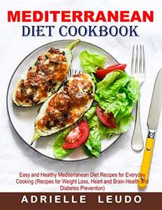 Mediterranean Diet Cookbook: Easy and Healthy Mediterranean Diet Recipes for Everyday Cooking. Kindle Edition Now Free @ Amazon.