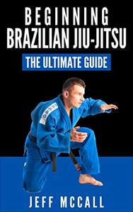 Brazilian Jiu Jitsu: The Ultimate Guide to Beginning BJJ Kindle Edition FREE at Amazon