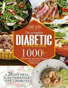 The Complete Diabetic Cookbook: 1000+ Wholesome and Tasty Recipes + A 28-Day Meal Plan - Kindle Edition Free @ Amazon