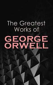 The Greatest Works of George Orwell: 1984, Animal Farm, Down and Out in Paris & London & Much More Kindle Edition - Free @ Amazon